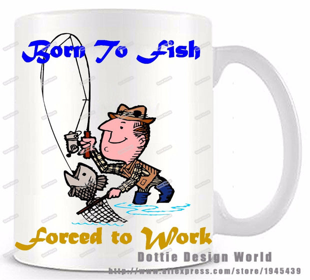 """Born To Fish Forced To Work"" Ceramic Mug"