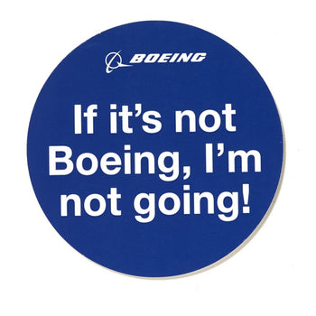 IF ITS NOT BOEING, IM NOT GOING STICKER