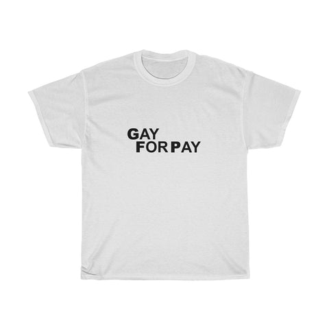 Gay For Pay T-Shirt