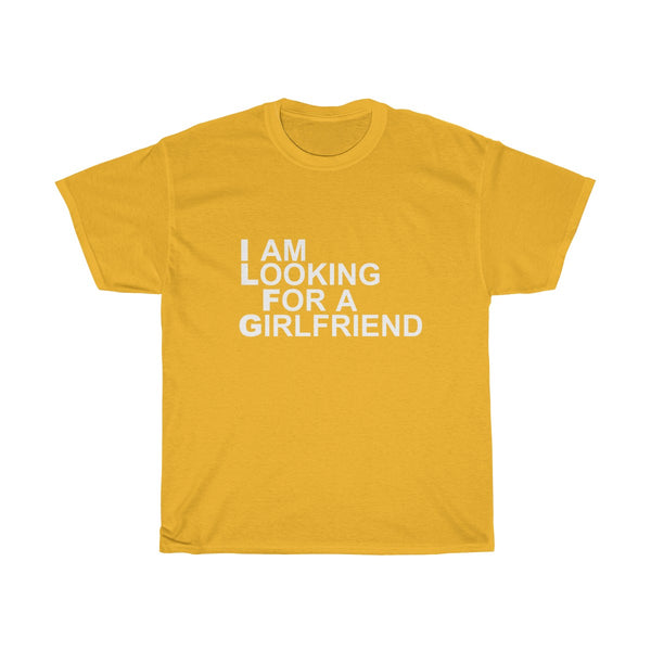 I Am Looking For A Girlfriend T-Shirt