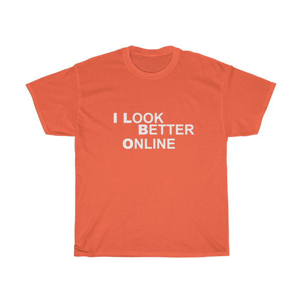I Look Better Online T-Shirt