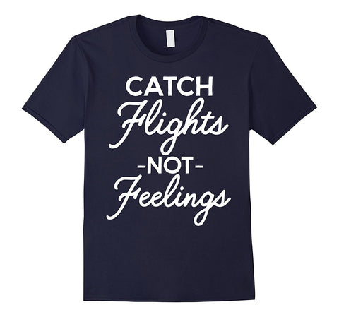 Funny Travel T-Shirt 'Catch Flights Not Feelings