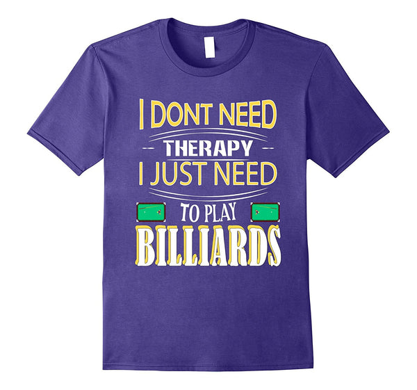 Don't Need Therapy Just Need to Play Billiards T Shirt
