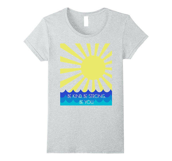 BE KIND BE STRONG BE YOU SUMMER FUN T SHIRT