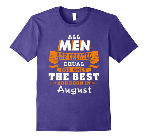 All Men Are Created Equal The Best Are Born in August TShirt