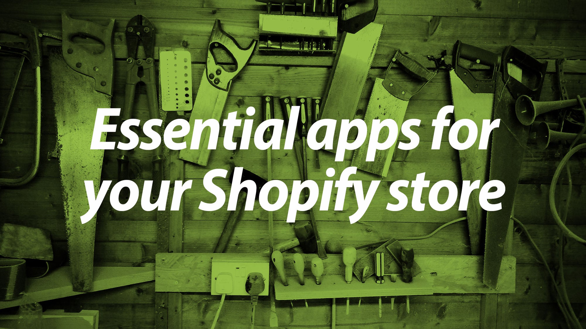Essential apps for your Shopify store