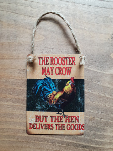 The Rooster May Crow! - Small Dangler Sign