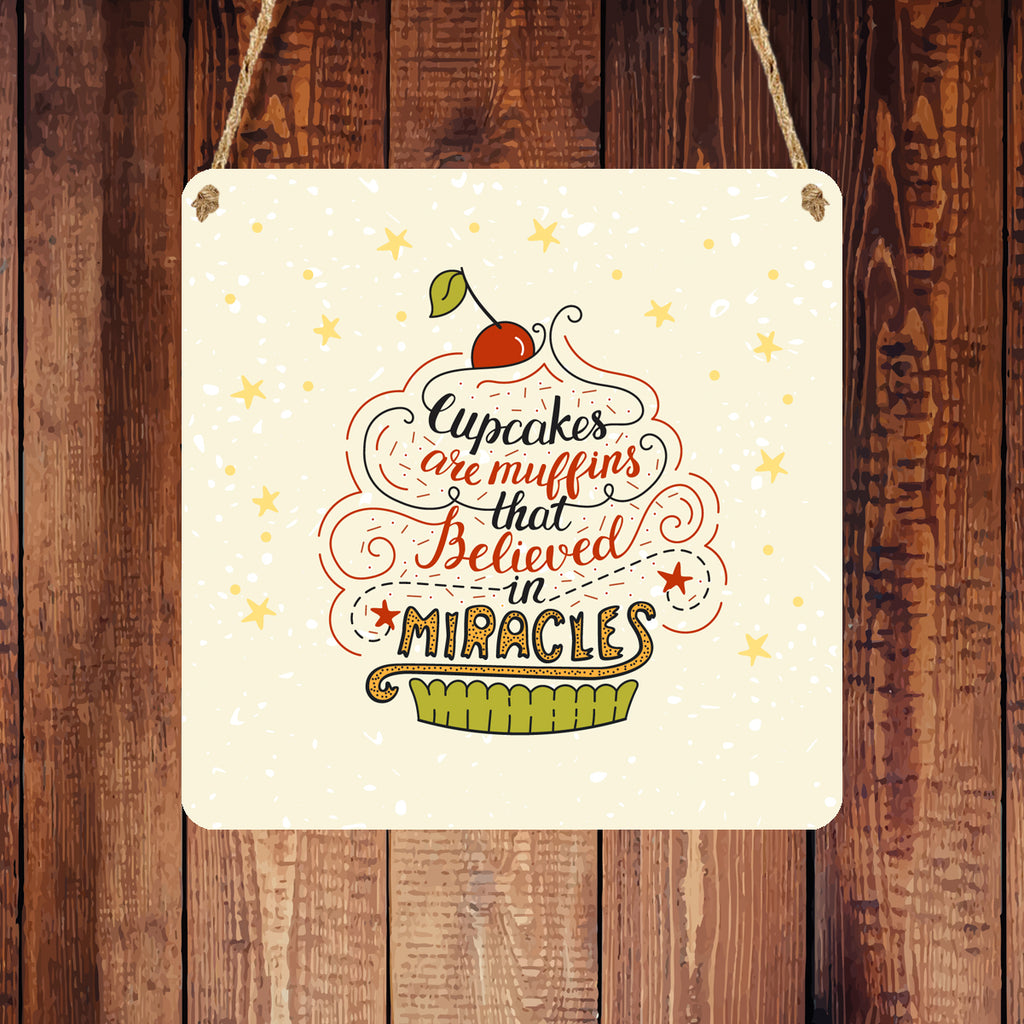 Square 'Cupcakes Are Muffins That Believed In Miracles' Metal Hanging Sign