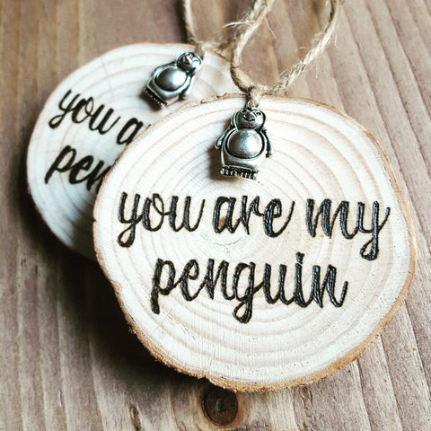 Woodburnt Keepsake Wood Slice - You Are My Penguin