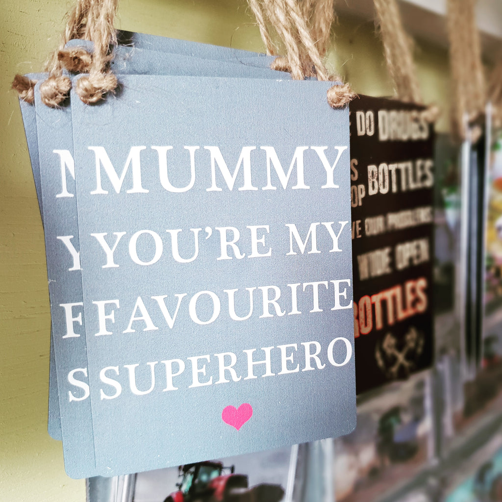 Mummy You're My Favourite Superhero - Small Dangler Sign