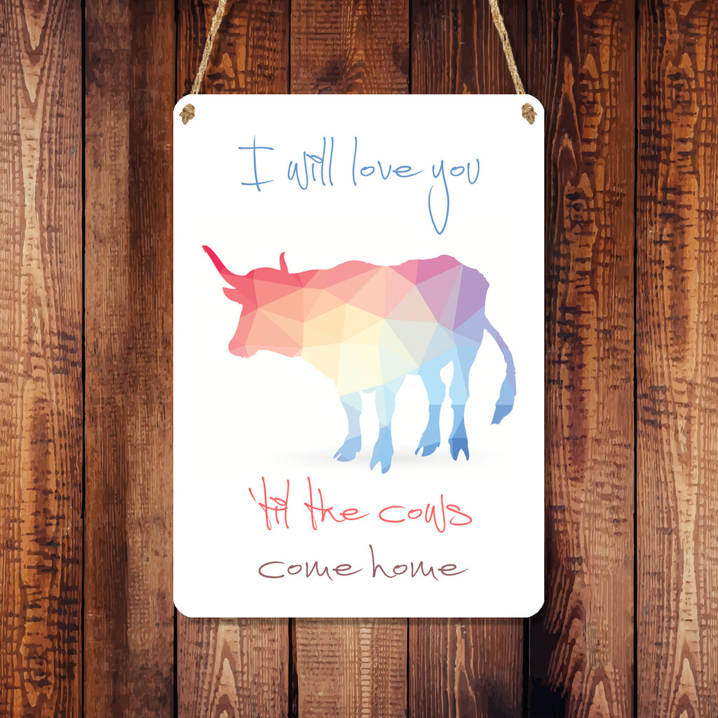 A6 Metal Hanging Sign - 'I Will Love You 'Til The Cows Come Home'