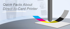 Quick Facts About Direct-to-Card Printer