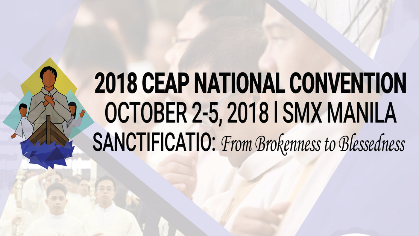 2018 CEAP National Convention - SANCTIFICATIO: From Brokenness to Blessedness