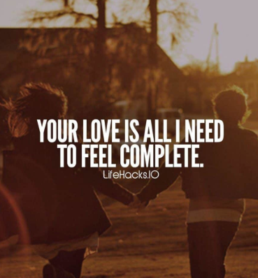 Your Love is all I need to feel complete