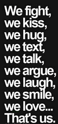 """We fight, we kiss, we hug, we text, we talk, we argue, we laugh, we smile, we love... That's us"""