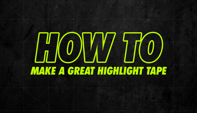 How To: Make a Great Highlight Tape