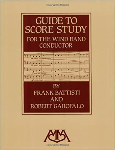 Guide to Score Study for the Wind Band Conductor - Frank Battisti and Roberto Garofalo