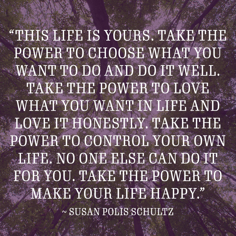 Susan Polis Schultz quote about taking your power and making life happy
