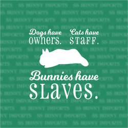 Dogs have owners, Cats have staff, Bunnies have slaves decal - dwarf