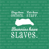 Dogs have owners, Cats have staff, Bunnies have slaves dwarf decal
