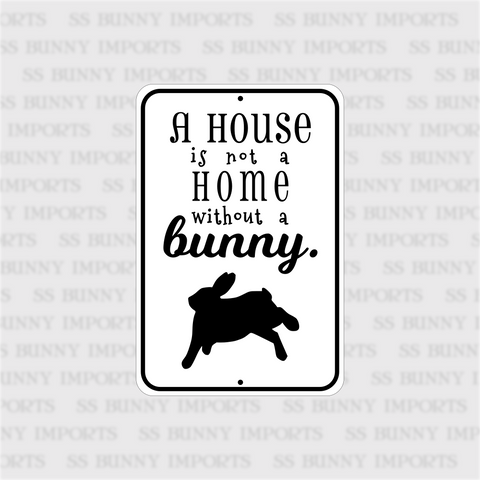 A house is not a home without a bunny sign