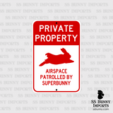 Private Property, Airspace Patrolled by Superbunny sign