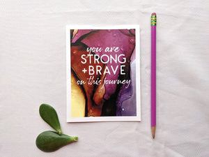 you are strong + brave on this journey | encouragement card