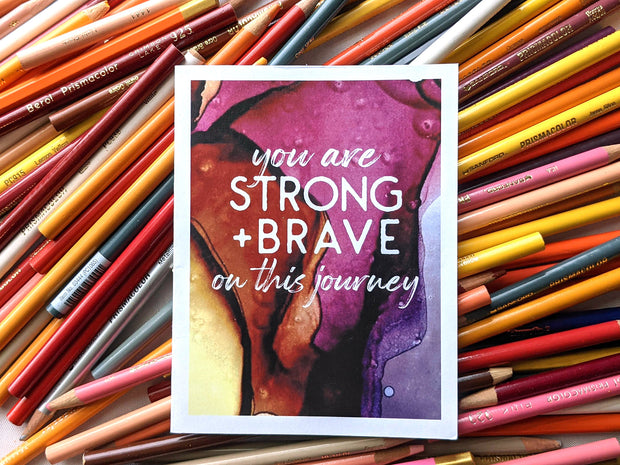 you are strong + brave on this journey | encouragement card 1