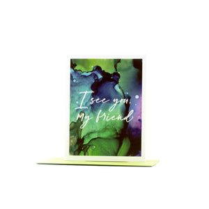 I see you, my friend | sympathy card