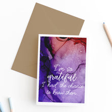 Load image into Gallery viewer, I'm so grateful I had the chance to know them | sympathy card