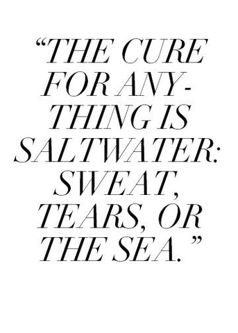 The cure for anything is saltwater: sweat, tears, or the sea. Cleaning crystals.
