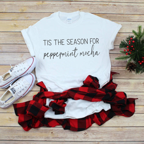 Tis The Season For Peppermint Mocha T-Shirt - Southern Ivy Boutique