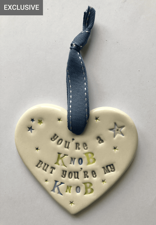 You're a Knob but your MY Knob - Ceramic Heart