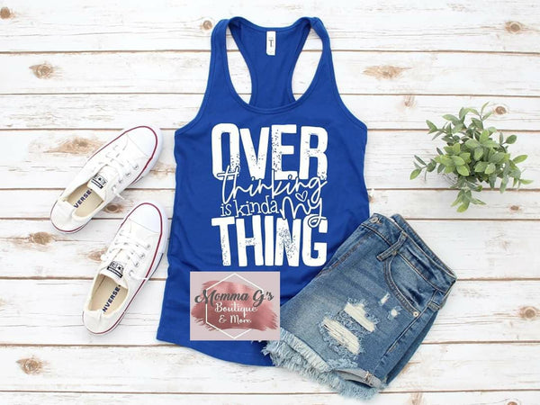 Over Thinking is Kinda my Thing - Momma G's Boutique