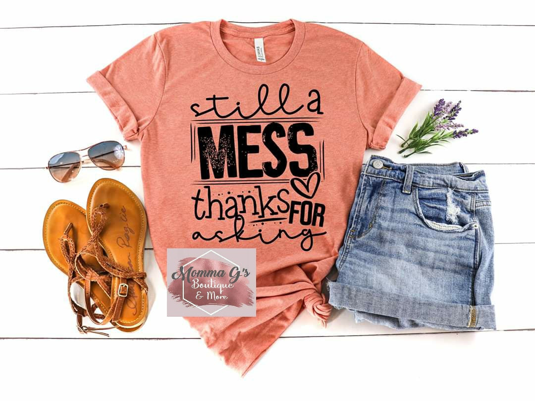 Still a Mess thanks for asking T-shirt - Momma G's Children's Boutique, Screen Printing, Embroidery & More