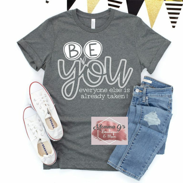 Be You, Everyone Else Is Taken T-shirt