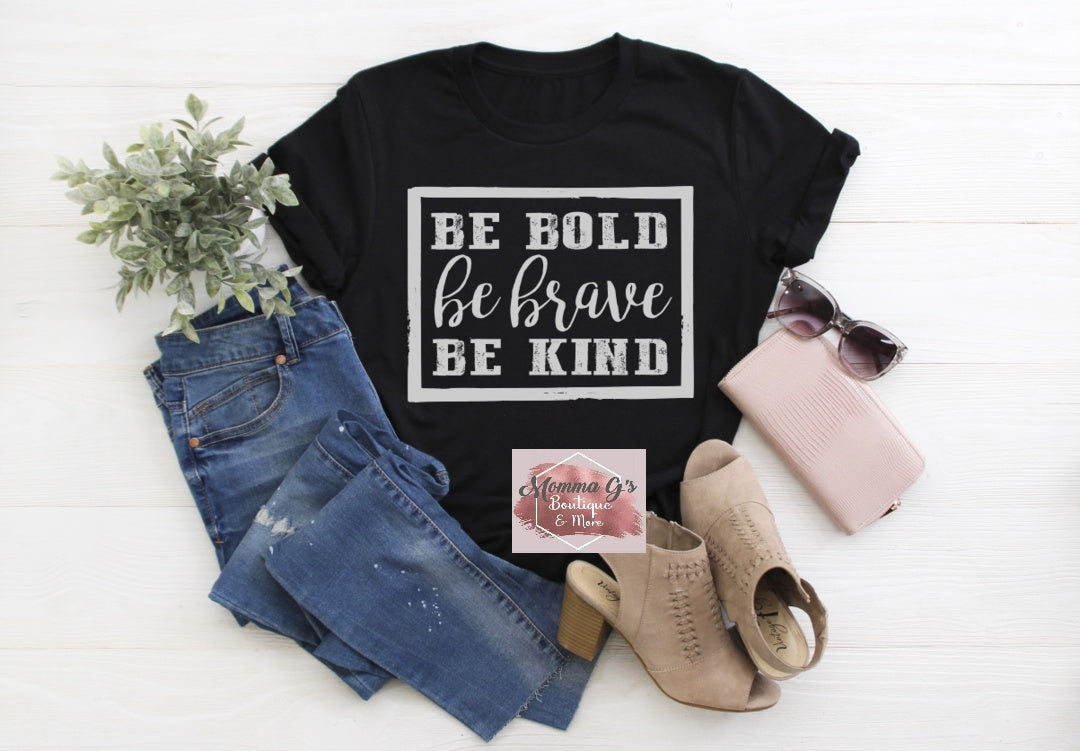 Be Bold, Be Brave, Be Kind T-shirt, tshirt, tee - Momma G's Children's Boutique, Screen Printing, Embroidery & More