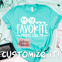 My Favorite People Call Me, Personalized for Whomever T-shirt