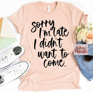Sorry I'm Late I didn't want to come T-shirt - Momma G's Children's Boutique, Screen Printing, Embroidery & More