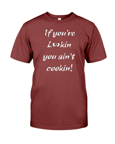 If You're Lookin T-Shirt