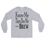 """Know Me Then Bro Me with a Brew"" Men's Long Sleeve T-Shirt - iiwiiyolo Clothing"