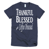 """Thankful Blessed and Coffee Obsessed"" Ladies Short Sleeve T-Shirt - iiwiiyolo Clothing"