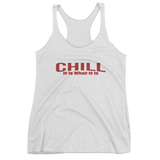 CHILL It Is What It Is - Ladies racerback tank top - iiwiiyolo Clothing