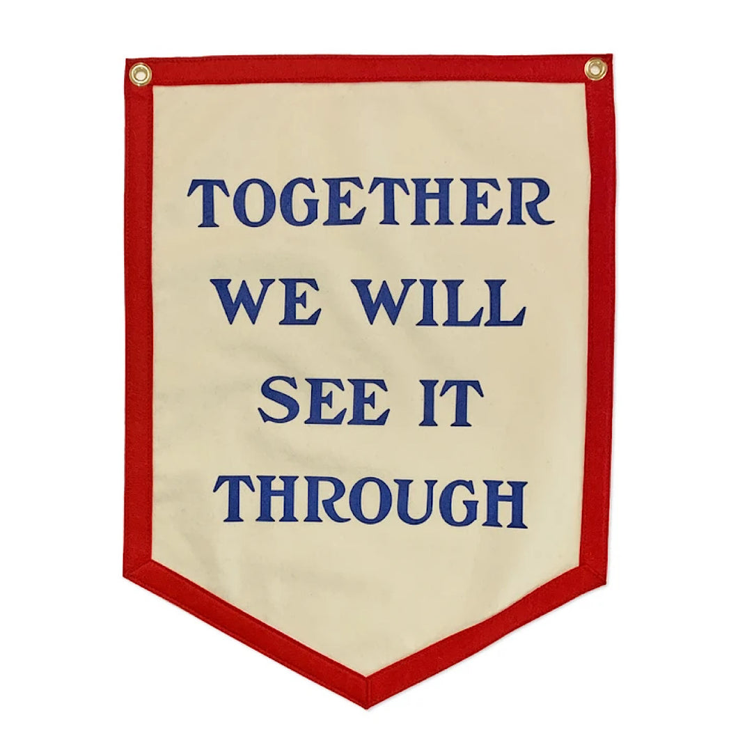 TOGETHER WE WILL SEE IT THROUGH -  FLAG