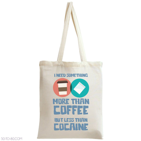 I Need Something More Than Coffee Tote Bag-50-TO-80-50-TO-80