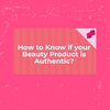 How to Know if your Beauty Product is Authentic?