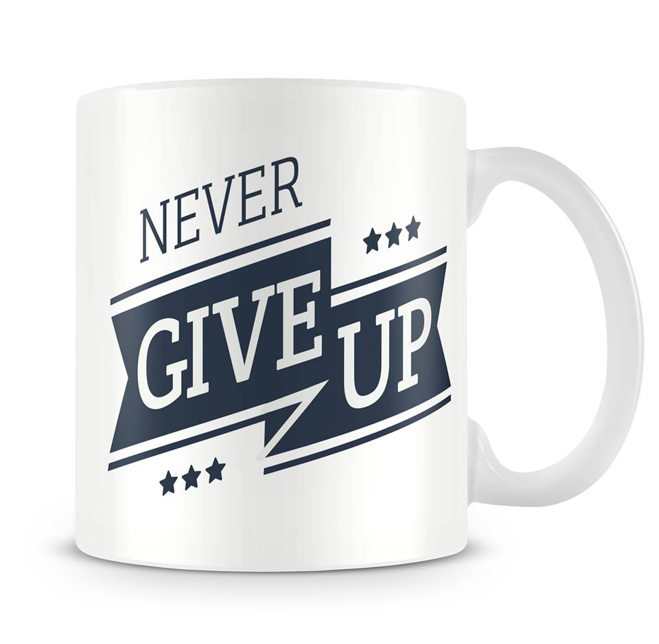 never give up motivation mug