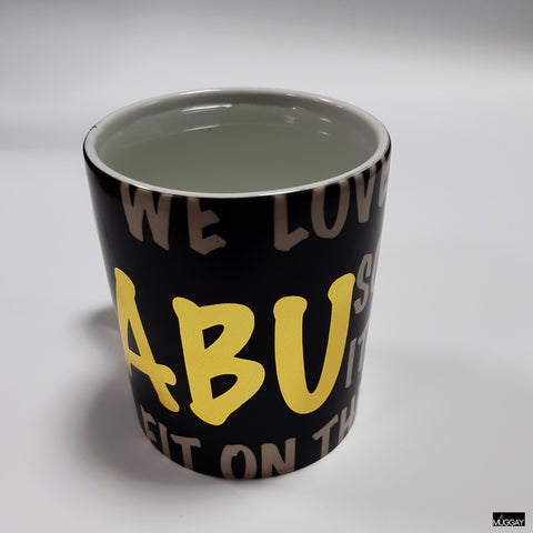 We love you so much Abu, that it wont fit on this mug