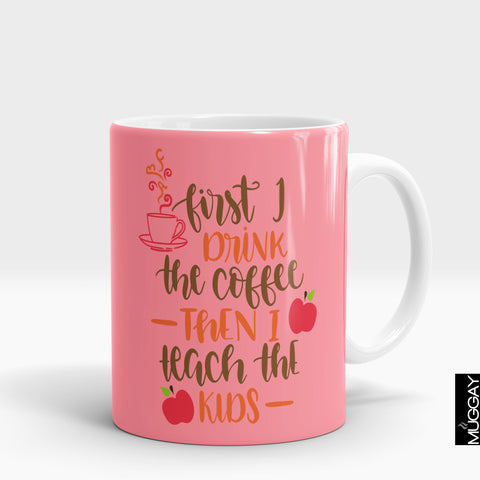 First i drink the coffee then i teach the kids
