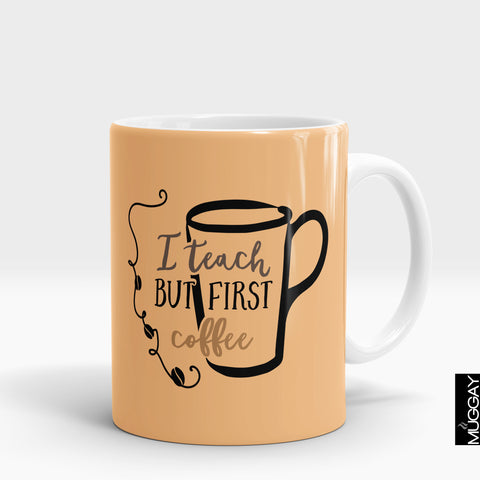 I teach but first coffee